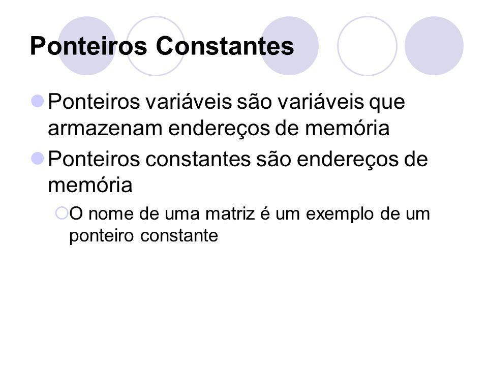Ponteiros Constantes Ponteiros variáveis são variáveis que armazenam endereços de memória Ponteiros constantes são endereços de memória O nome de uma