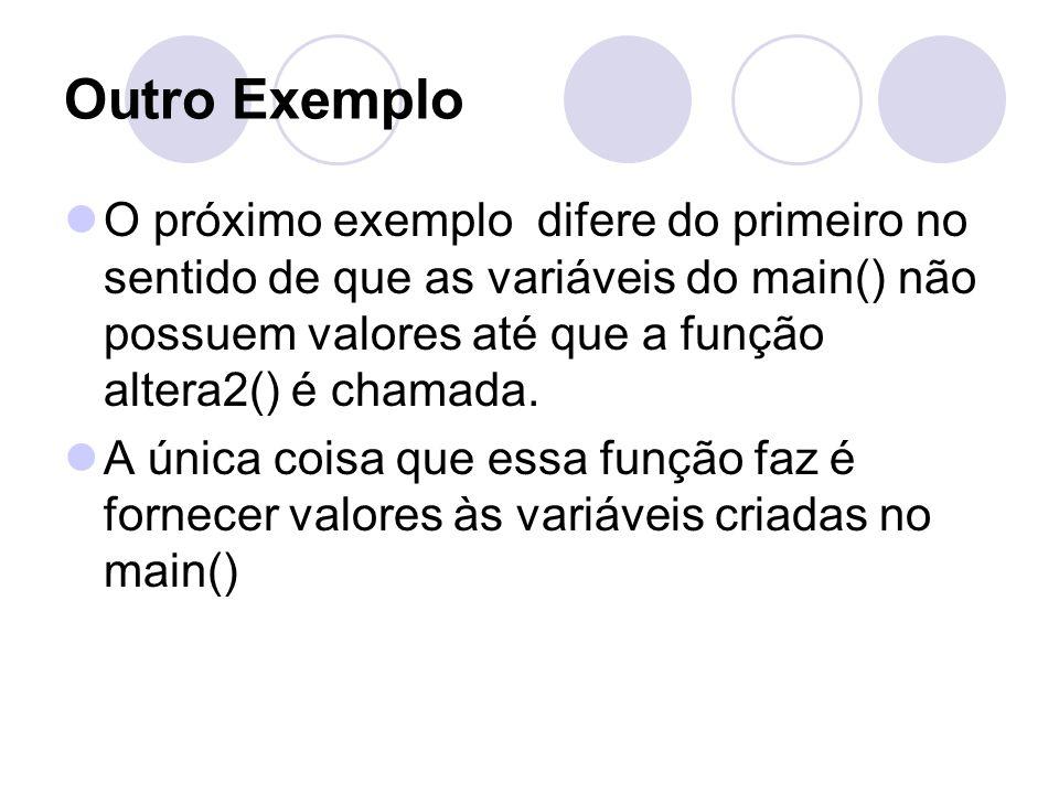 Outro Exemplo O próximo exemplo difere do primeiro no sentido de que as variáveis do main() não possuem valores até que a função altera2() é chamada.