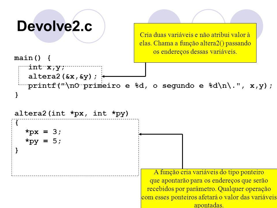 Devolve2.c main() { int x,y; altera2(&x,&y); printf(