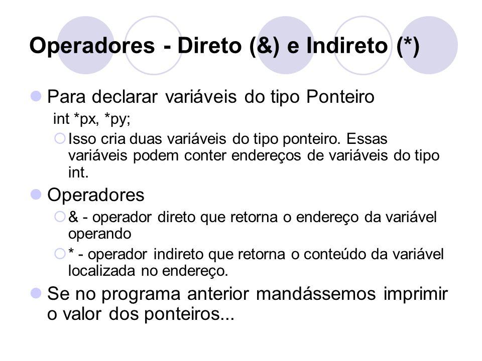 Operadores - Direto (&) e Indireto (*) Para declarar variáveis do tipo Ponteiro int *px, *py; Isso cria duas variáveis do tipo ponteiro. Essas variáve