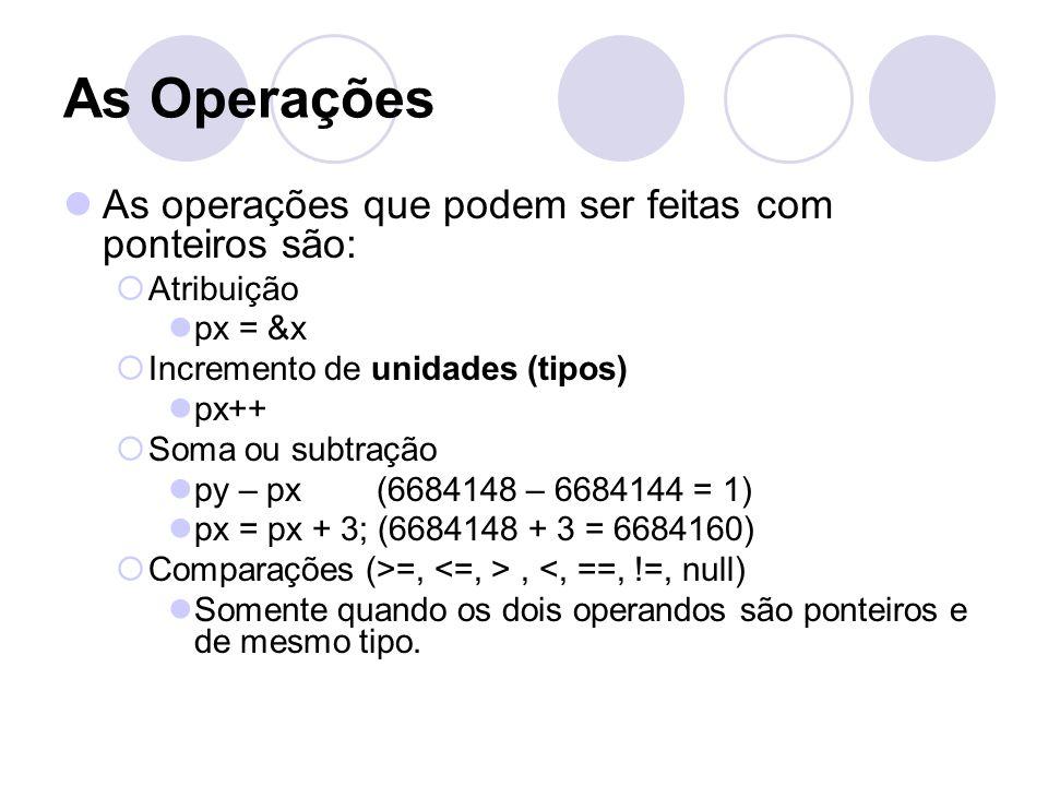 As Operações As operações que podem ser feitas com ponteiros são: Atribuição px = &x Incremento de unidades (tipos) px++ Soma ou subtração py – px (66