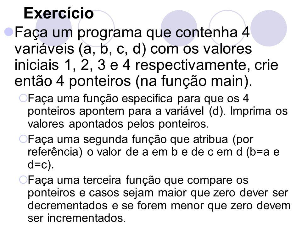 Exercício Faça um programa que contenha 4 variáveis (a, b, c, d) com os valores iniciais 1, 2, 3 e 4 respectivamente, crie então 4 ponteiros (na funçã