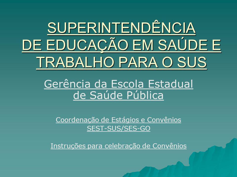 SUPERINTENDÊNCIA DE EDUCAÇÃO EM SAÚDE E TRABALHO PARA O SUS Gerência da Escola Estadual de Saúde Pública Coordenação de Estágios e Convênios SEST-SUS/