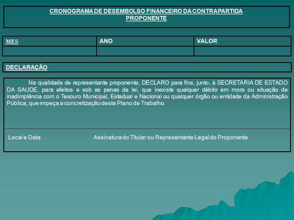 CRONOGRAMA DE DESEMBOLSO FINANCEIRO DA CONTRAPARTIDA PROPONENTE MES ANOVALOR DECLARAÇÃO Na qualidade de representante proponente, DECLARO para fins, j