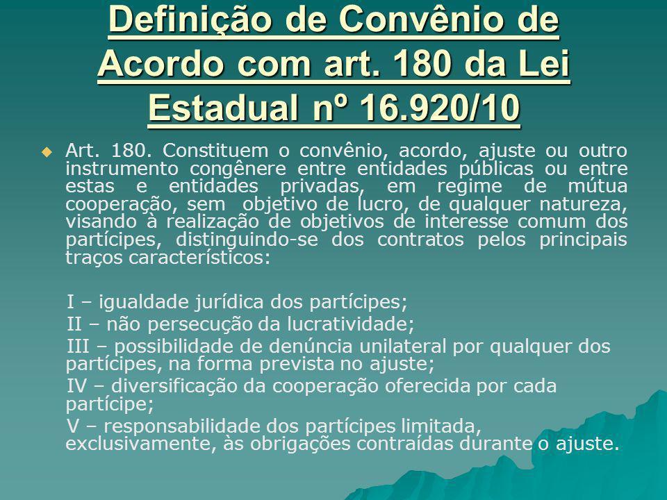 Definição de Convênio de Acordo com art. 180 da Lei Estadual nº 16.920/10 Art. 180. Constituem o convênio, acordo, ajuste ou outro instrumento congêne