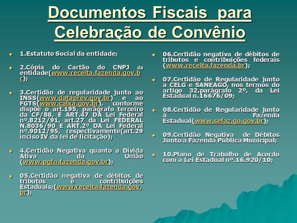 Documentos Fiscais para Celebração de Convênio 1.Estatuto Social da entidade; 1.Estatuto Social da entidade; 2.Cópia do Cartão do CNPJ da entidade(www