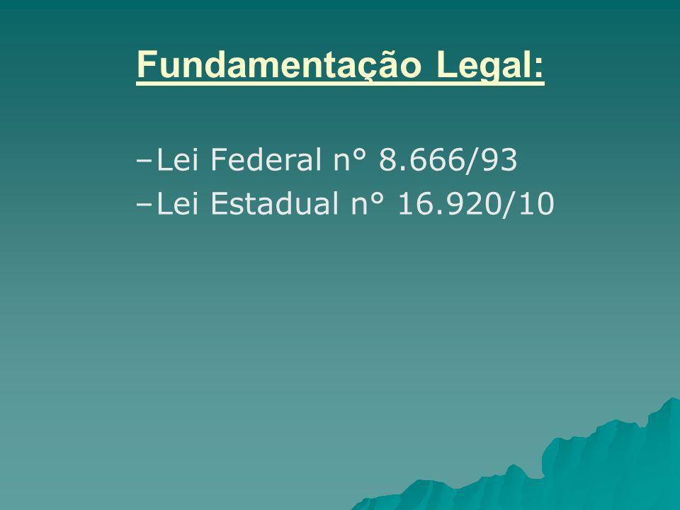 Fundamentação Legal: – –Lei Federal n° 8.666/93 – –Lei Estadual n° 16.920/10