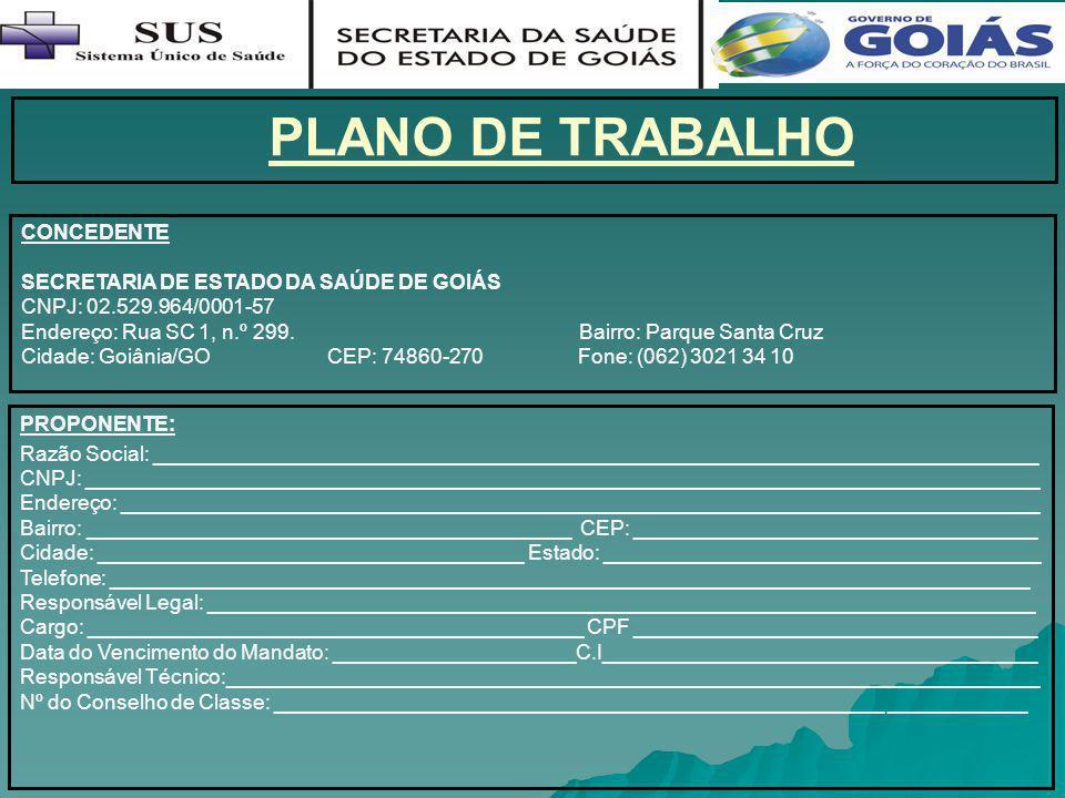PLANO DE TRABALHO CONCEDENTE SECRETARIA DE ESTADO DA SAÚDE DE GOIÁS CNPJ: 02.529.964/0001-57 Endereço: Rua SC 1, n.º 299. Bairro: Parque Santa Cruz Ci