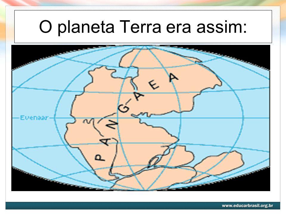 O planeta Terra era assim: