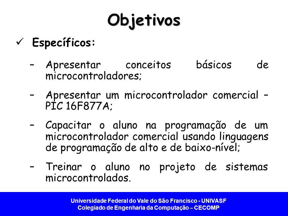 Universidade Federal do Vale do São Francisco - UNIVASF Colegiado de Engenharia da Computação – CECOMP Objetivos Específicos: –Apresentar conceitos bá