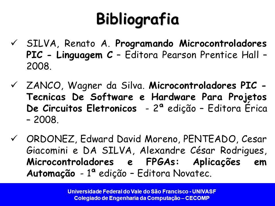 Universidade Federal do Vale do São Francisco - UNIVASF Colegiado de Engenharia da Computação – CECOMP Bibliografia SILVA, Renato A. Programando Micro