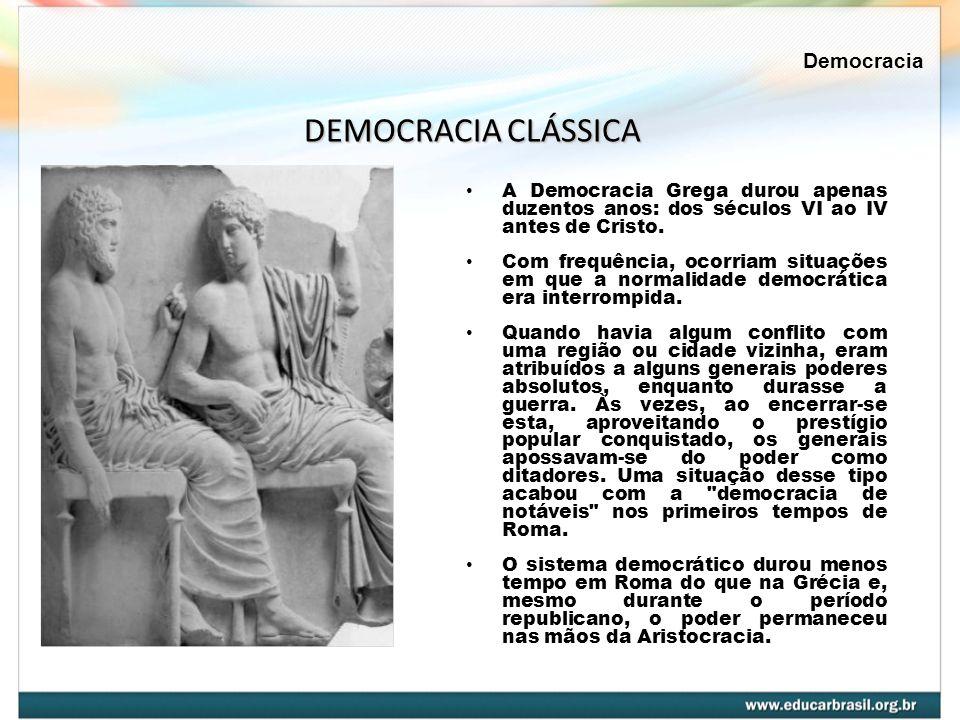 A Democracia Grega durou apenas duzentos anos: dos séculos VI ao IV antes de Cristo. Com frequência, ocorriam situações em que a normalidade democráti