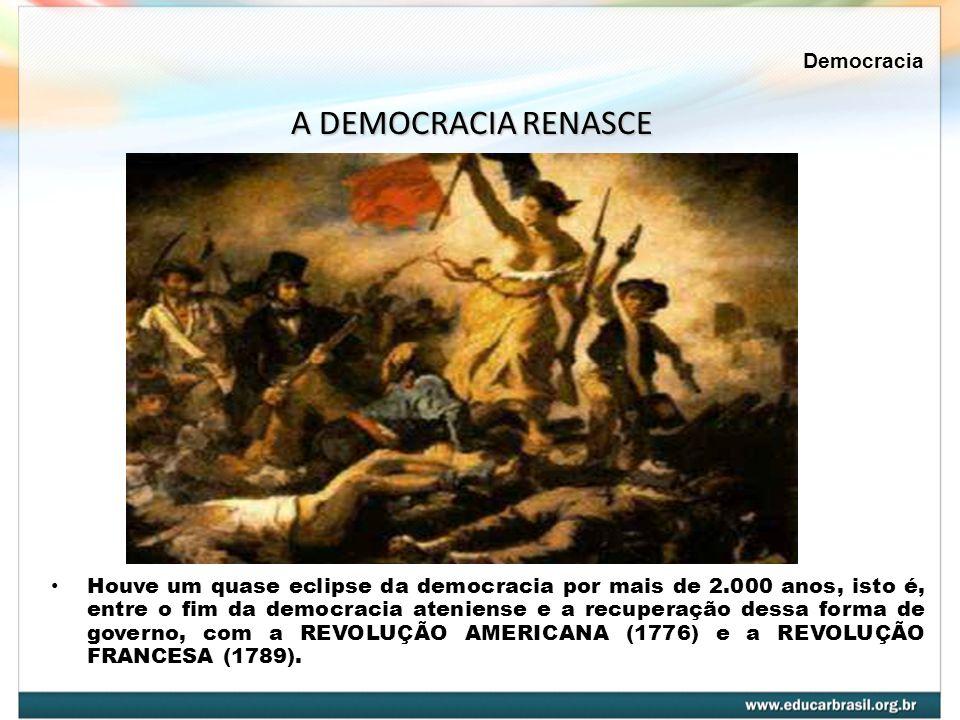 Houve um quase eclipse da democracia por mais de 2.000 anos, isto é, entre o fim da democracia ateniense e a recuperação dessa forma de governo, com a