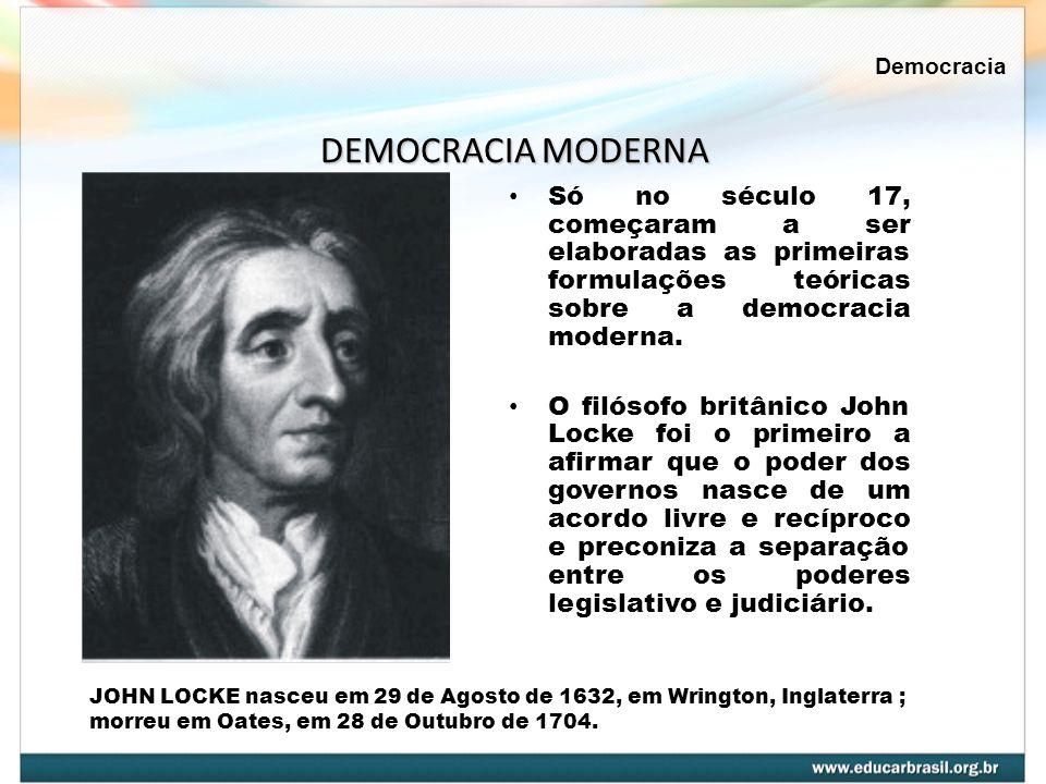 Só no século 17, começaram a ser elaboradas as primeiras formulações teóricas sobre a democracia moderna. O filósofo britânico John Locke foi o primei