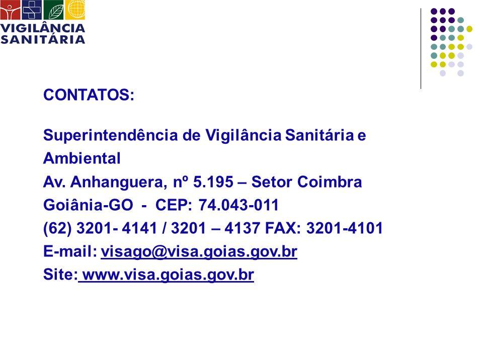 CONTATOS: Superintendência de Vigilância Sanitária e Ambiental Av. Anhanguera, nº 5.195 – Setor Coimbra Goiânia-GO - CEP: 74.043-011 (62) 3201- 4141 /