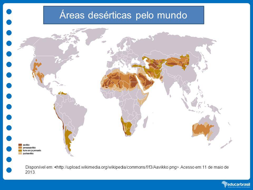 Áreas desérticas pelo mundo Disponível em:. Acesso em:11 de maio de 2013.