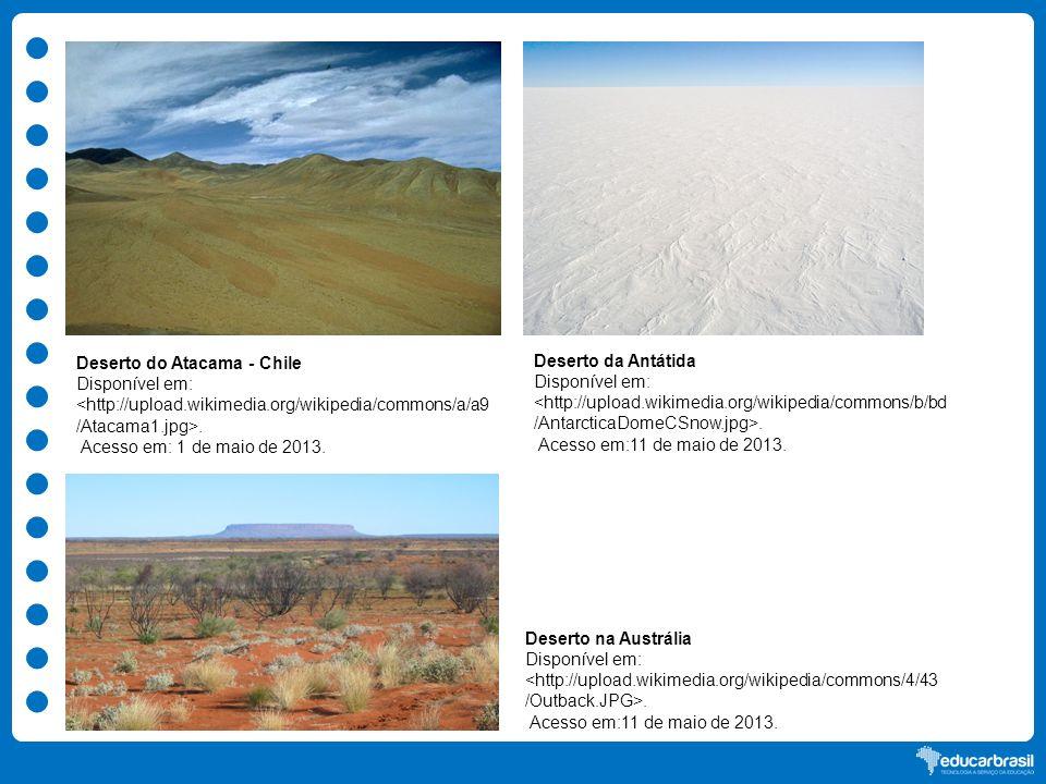 Deserto do Atacama - Chile Disponível em:. Acesso em: 1 de maio de 2013. Deserto da Antátida Disponível em:. Acesso em:11 de maio de 2013. Deserto na