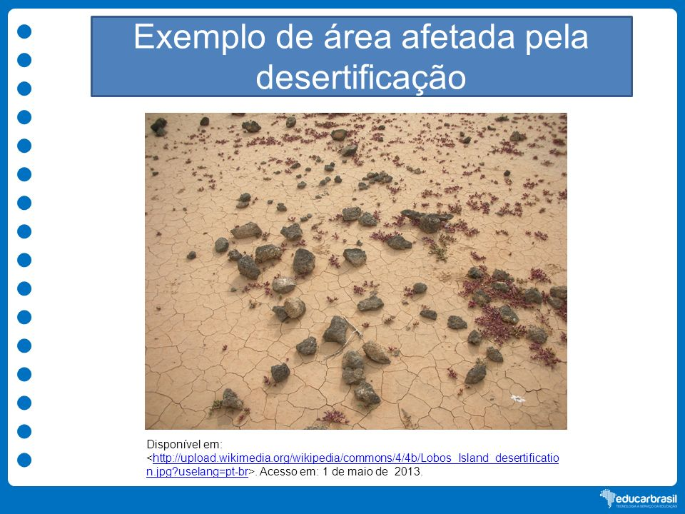 Exemplo de área afetada pela desertificação Disponível em:. Acesso em: 1 de maio de 2013.http://upload.wikimedia.org/wikipedia/commons/4/4b/Lobos_Isla