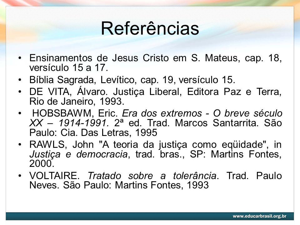 Referências Ensinamentos de Jesus Cristo em S. Mateus, cap. 18, versículo 15 a 17. Bíblia Sagrada, Levítico, cap. 19, versículo 15. DE VITA, Álvaro. J