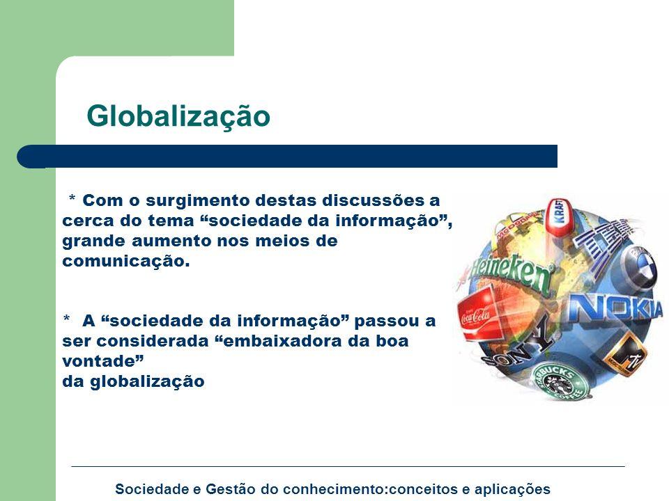 Globalização Sociedade e Gestão do conhecimento:conceitos e aplicações * Com o surgimento destas discussões a cerca do tema sociedade da informação, g