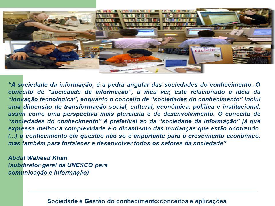 A sociedade da informação, é a pedra angular das sociedades do conhecimento. O conceito de sociedade da informação, a meu ver, está relacionado a idéi