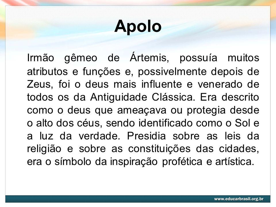 Apolo Irmão gêmeo de Ártemis, possuía muitos atributos e funções e, possivelmente depois de Zeus, foi o deus mais influente e venerado de todos os da