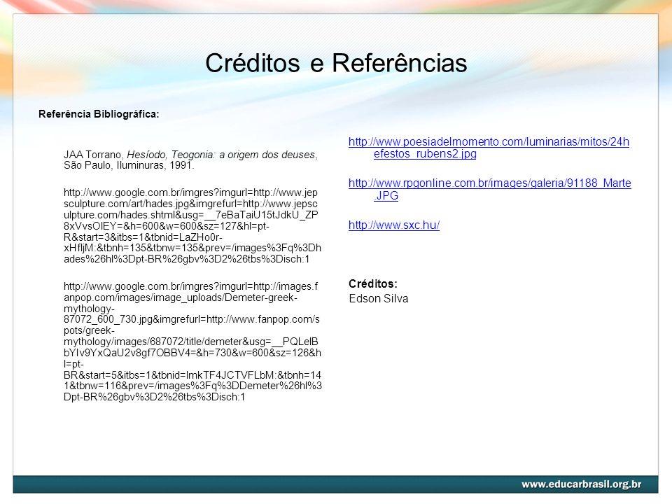Créditos e Referências Referência Bibliográfica: JAA Torrano, Hesíodo, Teogonia: a origem dos deuses, São Paulo, Iluminuras, 1991. http://www.google.c