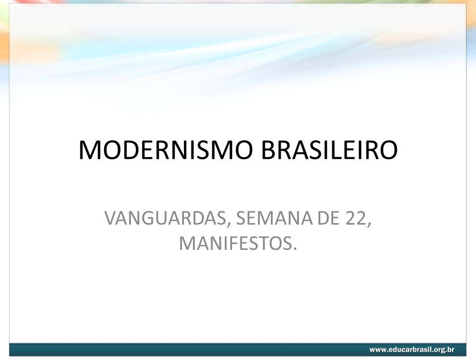 MODERNISMO BRASILEIRO VANGUARDAS, SEMANA DE 22, MANIFESTOS.