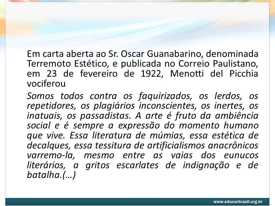 Em carta aberta ao Sr. Oscar Guanabarino, denominada Terremoto Estético, e publicada no Correio Paulistano, em 23 de fevereiro de 1922, Menotti del Pi