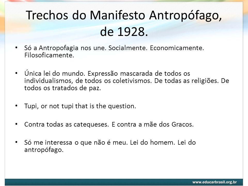Trechos do Manifesto Antropófago, de 1928. Só a Antropofagia nos une. Socialmente. Economicamente. Filosoficamente. Única lei do mundo. Expressão masc