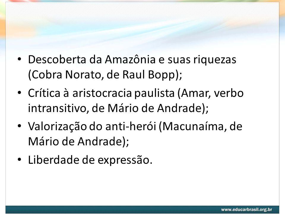 Descoberta da Amazônia e suas riquezas (Cobra Norato, de Raul Bopp); Crítica à aristocracia paulista (Amar, verbo intransitivo, de Mário de Andrade);