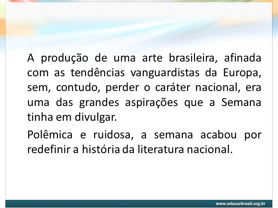 A produção de uma arte brasileira, afinada com as tendências vanguardistas da Europa, sem, contudo, perder o caráter nacional, era uma das grandes asp