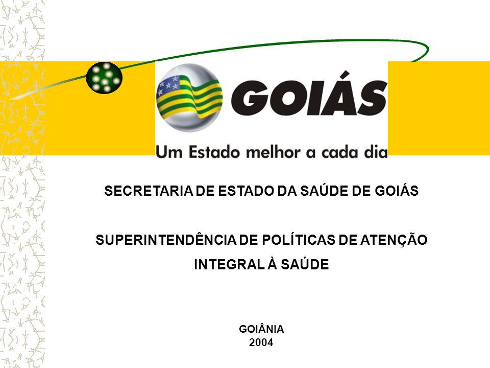 SECRETARIA DE ESTADO DA SAÚDE DE GOIÁS SUPERINTENDÊNCIA DE POLÍTICAS DE ATENÇÃO INTEGRAL À SAÚDE GOIÂNIA 2004