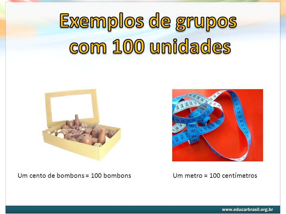 Um cento de bombons = 100 bombonsUm metro = 100 centímetros