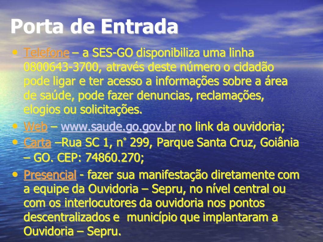 Porta de Entrada Telefone – a SES-GO disponibiliza uma linha 0800643-3700, através deste número o cidadão pode ligar e ter acesso a informações sobre