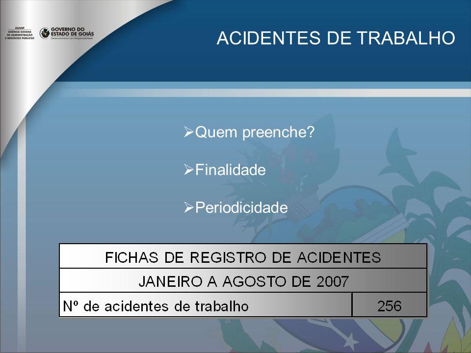 ACIDENTES DE TRABALHO Quem preenche? Finalidade Periodicidade