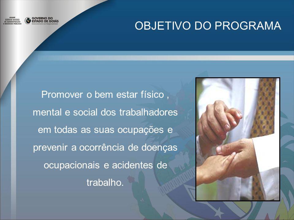 OBJETIVO DO PROGRAMA Promover o bem estar físico, mental e social dos trabalhadores em todas as suas ocupações e prevenir a ocorrência de doenças ocupacionais e acidentes de trabalho.