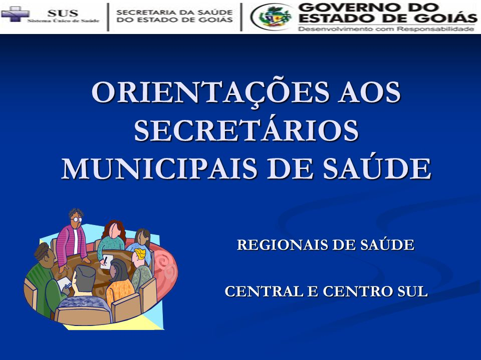 REGIONAIS DE SAÚDE CENTRAL E CENTRO SUL ORIENTAÇÕES AOS SECRETÁRIOS MUNICIPAIS DE SAÚDE