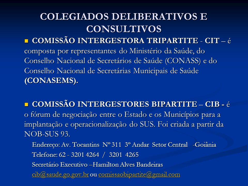 COLEGIADOS DELIBERATIVOS E CONSULTIVOS COMISSÃO INTERGESTORA TRIPARTITE - CIT – é composta por representantes do Ministério da Saúde, do Conselho Naci