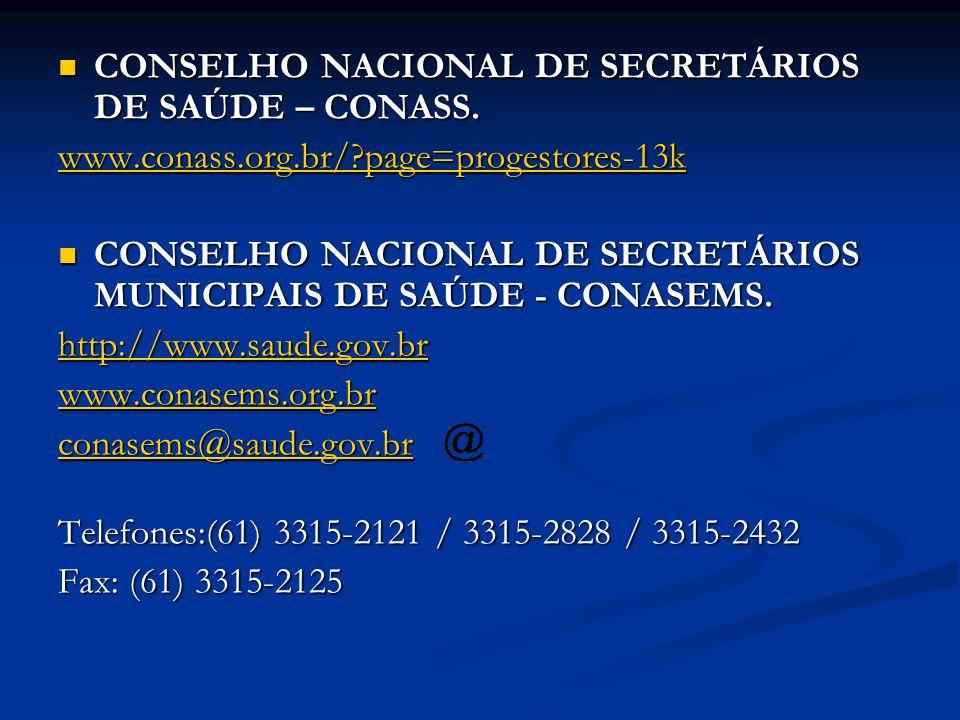 CONSELHO NACIONAL DE SECRETÁRIOS DE SAÚDE – CONASS. CONSELHO NACIONAL DE SECRETÁRIOS DE SAÚDE – CONASS. www.conass.org.br/?page=progestores-13k CONSEL