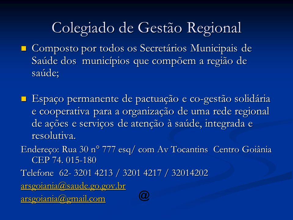 Colegiado de Gestão Regional Composto por todos os Secretários Municipais de Saúde dos municípios que compõem a região de saúde; Composto por todos os