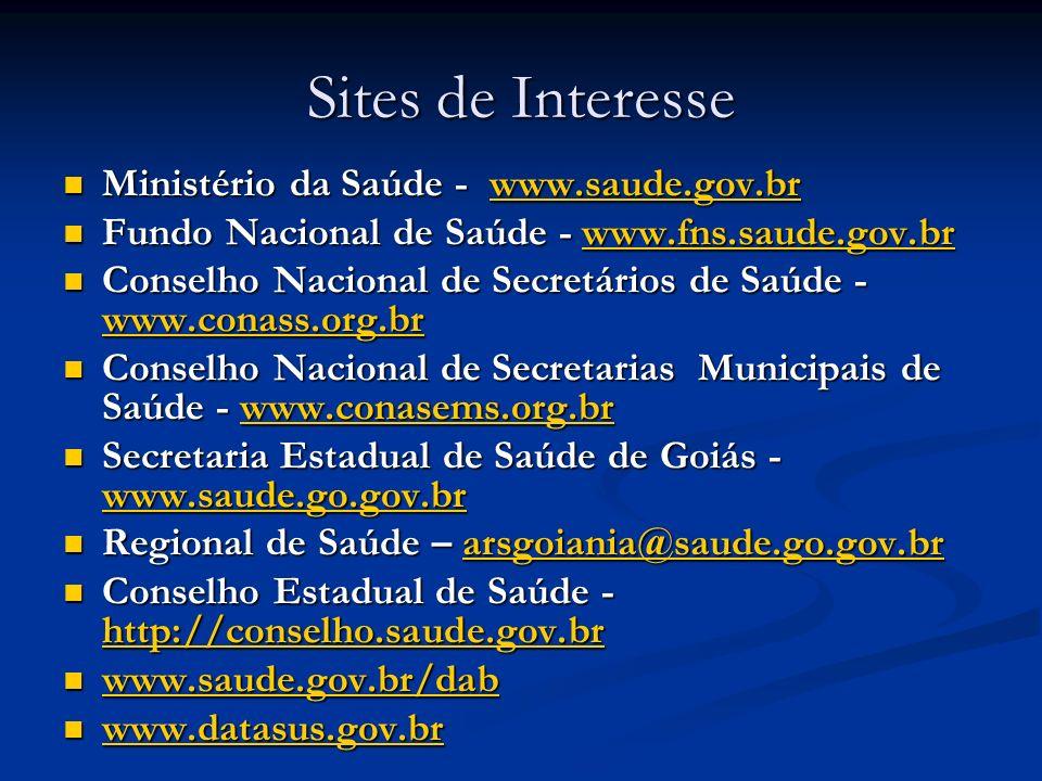 Sites de Interesse Ministério da Saúde - www.saude.gov.br Ministério da Saúde - www.saude.gov.brwww.saude.gov.br Fundo Nacional de Saúde - www.fns.sau
