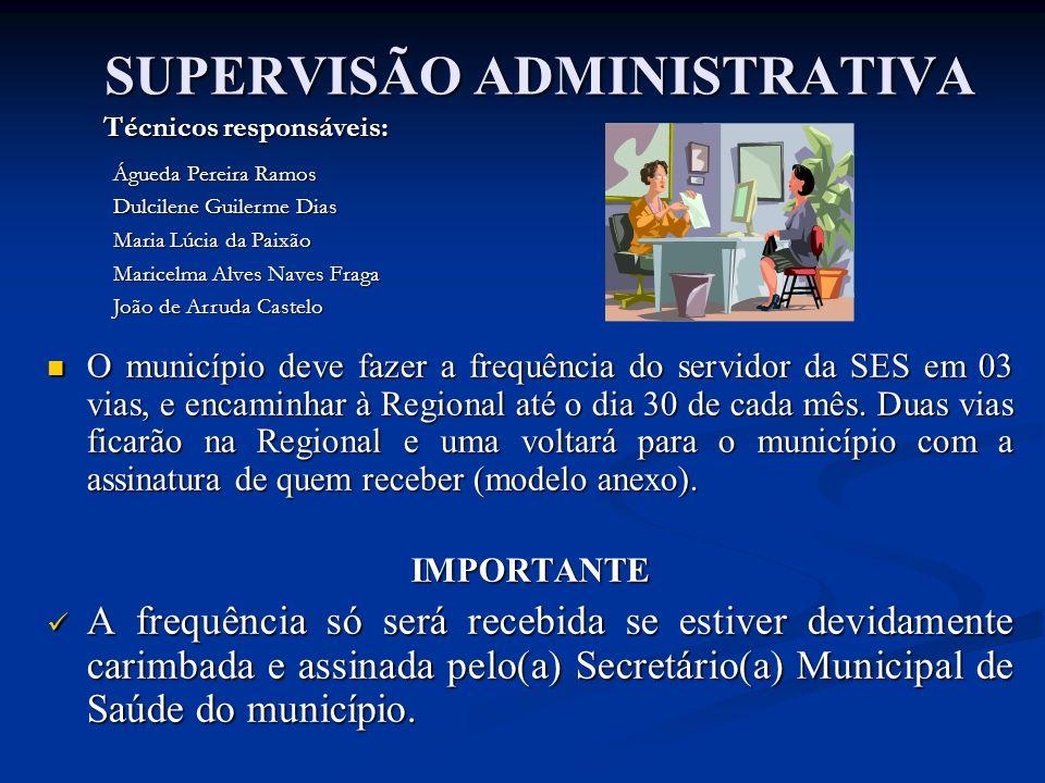 SUPERVISÃO ADMINISTRATIVA O município deve fazer a frequência do servidor da SES em 03 vias, e encaminhar à Regional até o dia 30 de cada mês. Duas vi