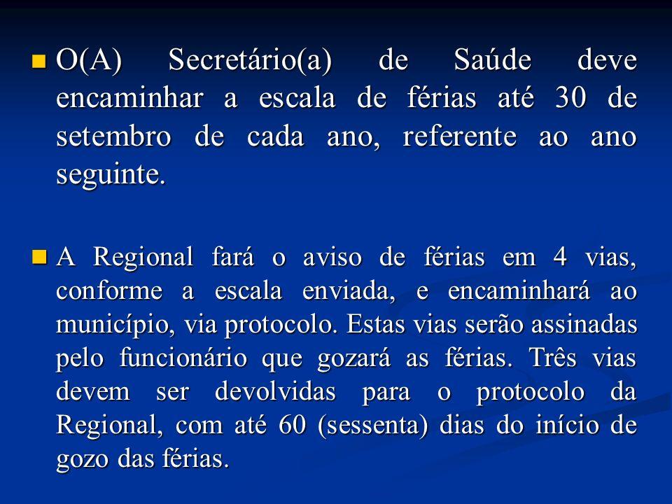 O(A) Secretário(a) de Saúde deve encaminhar a escala de férias até 30 de setembro de cada ano, referente ao ano seguinte. O(A) Secretário(a) de Saúde