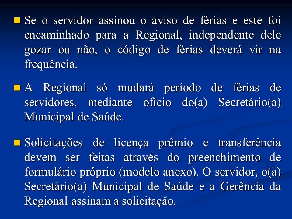 Se o servidor assinou o aviso de férias e este foi encaminhado para a Regional, independente dele gozar ou não, o código de férias deverá vir na frequência.