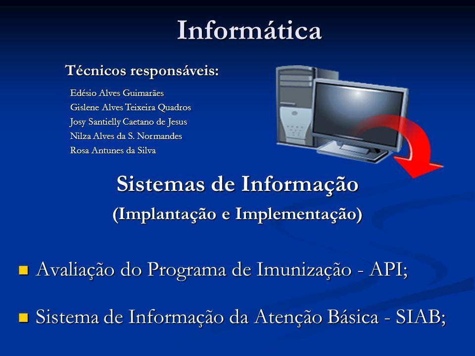 Informática Sistemas de Informação (Implantação e Implementação) Avaliação do Programa de Imunização - API; Avaliação do Programa de Imunização - API;