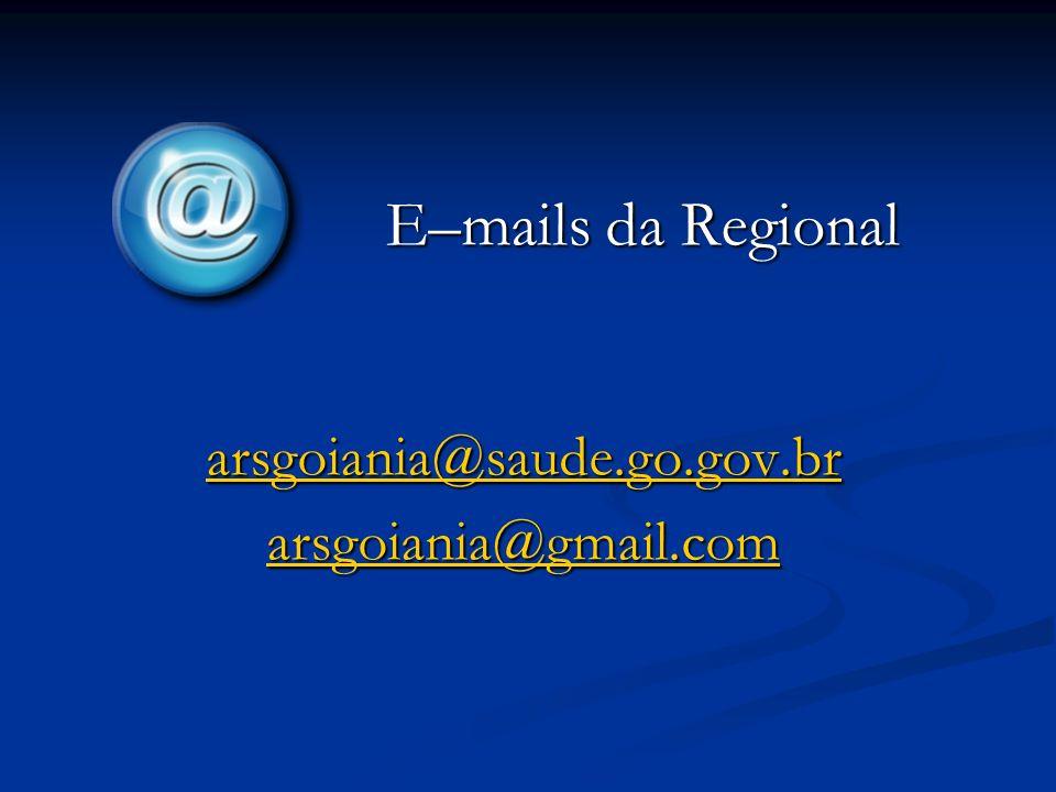 E–mails da Regional arsgoiania@saude.go.gov.br arsgoiania@gmail.com