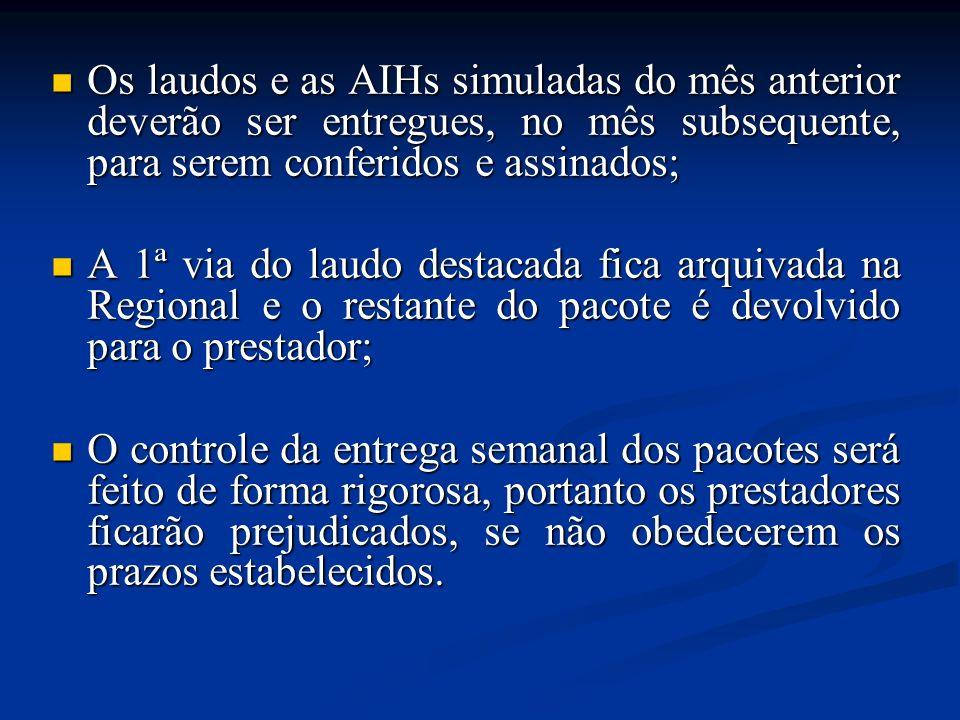 Os laudos e as AIHs simuladas do mês anterior deverão ser entregues, no mês subsequente, para serem conferidos e assinados; Os laudos e as AIHs simula
