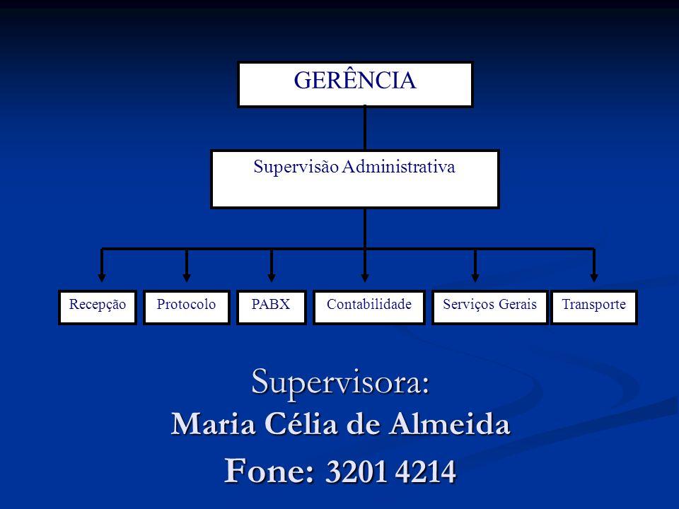 Supervisora: Maria Célia de Almeida Fone: 3201 4214 GERÊNCIA Supervisão Administrativa PABXContabilidadeRecepçãoProtocoloServiços GeraisTransporte