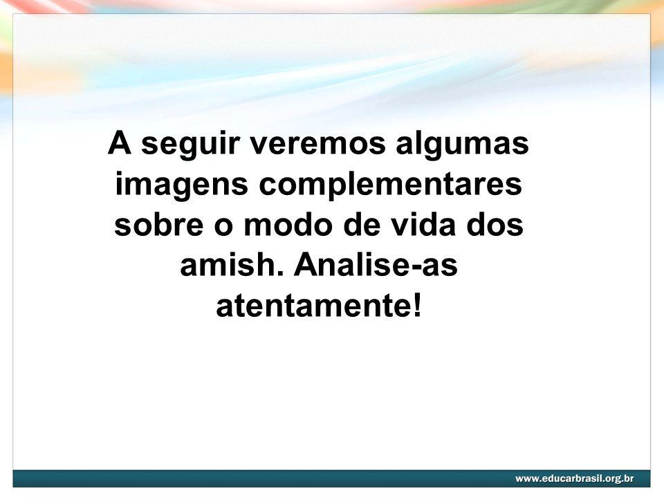 A seguir veremos algumas imagens complementares sobre o modo de vida dos amish. Analise-as atentamente!